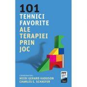 101 tehnici favorite ale terapiei prin joc - Editie coordonata de Heidi Kaduson