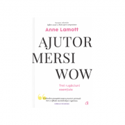 Ajutor! Mersi! Wow! Trei rugaciuni esentiale - Anne Lamott