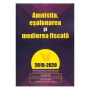 Amnistia, esalonarea si medierea fiscala 2019-2020