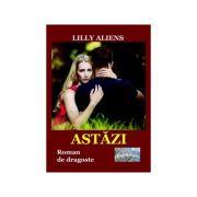 Astazi. Roman de dragoste - Lilly Aliens