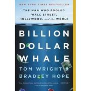 Billion Dollar Whale: The Man Who Fooled Wall Street, Hollywood, and the World - Bradley Hope, Tom Wright