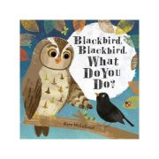 Blackbird, Blackbird, What Do You Do? - Kate McLelland