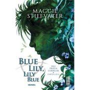 Blue Lily, Lily Blue (Seria Fratia Corbilor, partea a III-a) - Maggie Stiefvater