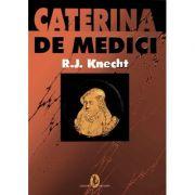 Caterina de Medici - R. J. Knecht