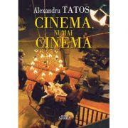 Cinema, numai cinema - Alexandru Tatos