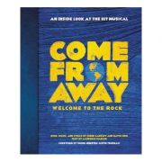 Come From Away: Welcome to the Rock: An Inside Look at the Hit Musical - Irene Sankoff, David Hein, Laurence Maslon