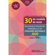 Limba si literatura romana - 30 de modele de teste - in vederea pregatirii examenului de Evaluare Nationala 2020 - clasa a VII-a