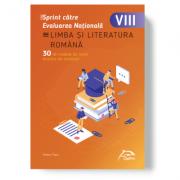Sprint catre Evaluarea Nationala - LIMBA SI LITERATURA ROMANA - 30 de teste cu bareme si rezolvari