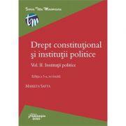 Drept constitutional si institutii politice. Volumul II. Institutii politice - Marieta Safta
