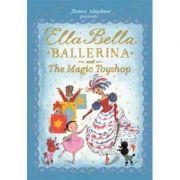 Ella Bella Ballerina and the Magic Toyshop - James Mayhew