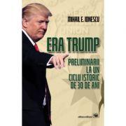 Era Trump. Preliminarii la un ciclu istoric de 30 de ani - Mihail E. Ionescu