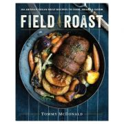 Field Roast: 101 Artisan Vegan Meat Recipes to Cook, Share, and Savor - Tommy McDonald