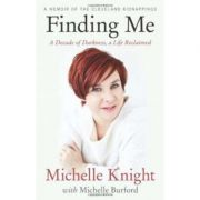 Finding Me: A Decade of Darkness, a Life Reclaimed: A Memoir of the Cleveland Kidnappings - Michelle Knight, Michelle Burford