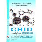 Ghid pentru invatarea sociologiei in liceu si pregatire examenului de Bacalaureat - Gabriela Popescu, Marieta Iordan, Adrian-Gabriel Horvat