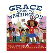 Grace Goes To Washington - Kelly DiPucchio