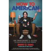How to American: An Immigrant's Guide to Disappointing Your Parents - Jimmy O. Yang, Mike Judge