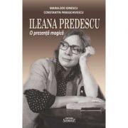 Ileana Predescu. o prezenta magica - Maria Zoe Ionescu, Constantin Paraschivescu