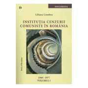 Institutia cenzurii comuniste in Romania (1949-1977), volumul I - Liliana Corobca