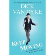 Keep Moving: And Other Tips and Truths About Living Well Longer - Dick Van Dyke