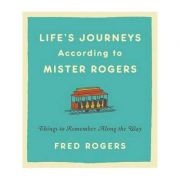 Life's Journeys According to Mister Rogers: Things to Remember Along the Way - Fred Rogers