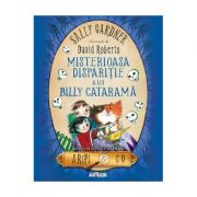 Aripi & Co 3 Misterioasa disparitie a lui Billy Catarama - Sally Gardner, David Roberts