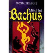 Mitul lui Bachus - Nathalie Mahe
