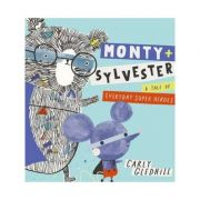 Monty and Sylvester A Tale of Everyday Super Heroes - Carly Gledhill