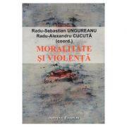 Moralitate si violenta - Radu-Sebastian Ungureanu, Radu-Alexandru Cucuta