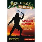 Ninja si samurai. Infojurnal. Insoteste volumul 5 din seria Portalul magic Codul luptatorilor ninja - Mary Pope Osborne
