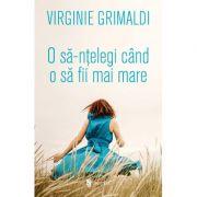O sa-ntelegi cand o sa fii mai mare - Virginie Grimaldi
