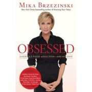 Obsessed: America's Food Addiction-and My Own - Mika Brzezinski