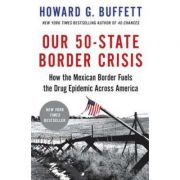 Our 50-State Border Crisis: How the Mexican Border Fuels the Drug Epidemic Across America - Howard G. Buffett