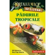 Padurile tropicale. Infojurnal. Insoteste volumul 6 din seria Portalul magic - Mary Pope Osborne