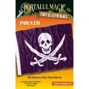 Piratii. Infojurnal. Insoteste volumul 4 din seria Portalul magic Comoara piratilor - Mary Pope Osborne