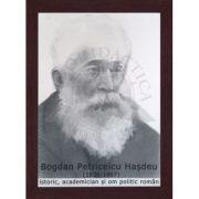 Portret - Bogdan Petriceicu Hasdeu, poet, prozator, istoric roman (PT-BPH)