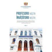 Profesorii nostri, invatatorii nostri, Volumul 2 - Pr. Ioan Moldoveanu