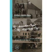 Re-descoperim Clujul IV / Re-discovering Cluj IV. Editie bilingva romana-engleza - Cosmin Catalin Rusu