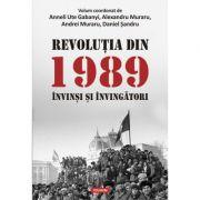 Revolutia din 1989. Invinsi si invingatori - Anneli Ute Gabanyi, Alexandru Muraru, Andrei Muraru, Daniel Sandru