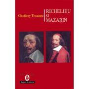 Richelieu si Mazarin - Geoffrey Treasure