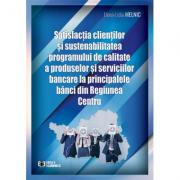 Satisfactia clientilor si sustenabilitatea programului de calitate a produselor si serviciilor bancare la principalele banci din Regiunea Centru - Elena-Lidia Melnic