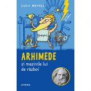 Sclipiri de geniu. Arhimede si masinile lui de razboi - Luca Novelli