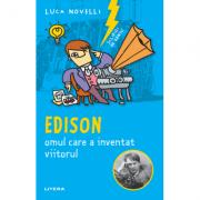 Sclipiri de geniu. Edison, omul care a inventat viitorul - Luca Novelli