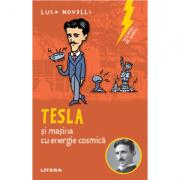Sclipiri de geniu. Tesla si masina cu energie cosmica - Luca Novelli