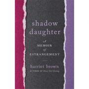 Shadow Daughter: A Memoir of Estrangement - Harriet Brown