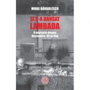 Si s-a dansat lambada. O marturie despre Decembrie '89 la Cluj - Mihai Barbulescu