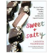 Sweet + Salty: The Art of Vegan Chocolates, Truffles, Caramels, and More from Lagusta's Luscious - Lagusta Yearwood
