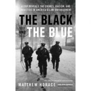 The Black and the Blue: A Cop Reveals the Crimes, Racism, and Injustice in America's Law Enforcement - Matthew Horace, Ron Harris