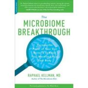 The Microbiome Breakthrough: Harness the Power of Your Gut Bacteria to Boost Your Mood and Heal Your Body - Raphael Kellm - M. D.