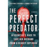 The Perfect Predator: A Scientist's Race to Save Her Husband from a Deadly Superbug: A Memoir - Steffanie Strathdee, Thomas Patterson, Teresa Barker