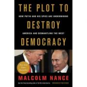 The Plot to Destroy Democracy: How Putin and His Spies Are Undermining America and Dismantling the West - Malcolm Nance